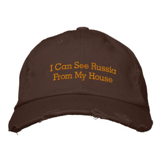 I Can See RussiaFrom My House Embroidered Hats