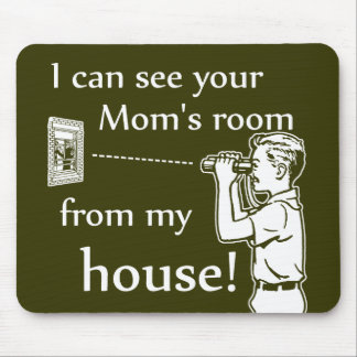 I Can See Your Mom's Room From My House Mouse Pad