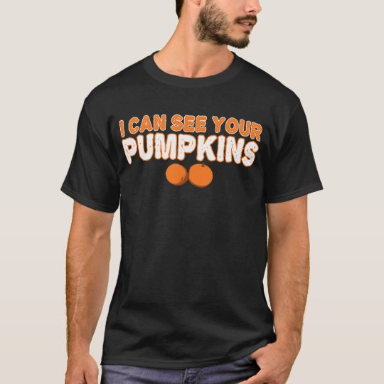 I can see your pumpkins T-Shirt