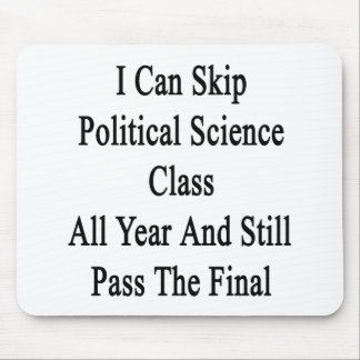 I Can Skip Political Science Class All Year And St Mousepads