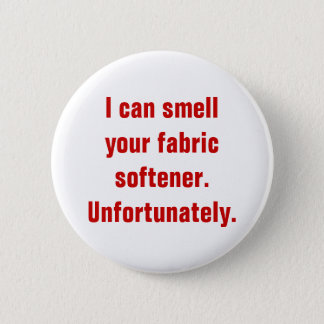 I can smell your fabric softener.Unfortunately. Pinback Button