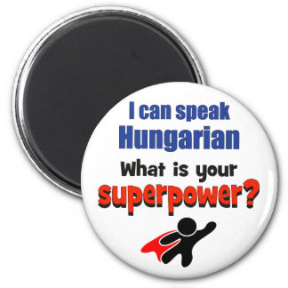 I can speak Hungarian. What is your superpower? Magnet