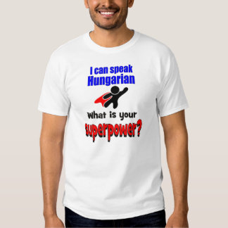 I can speak Hungarian. What is your superpower? T-Shirt
