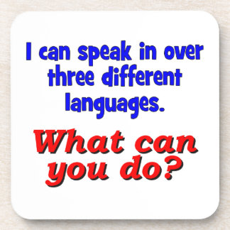 I can speak in over three different languages. coaster