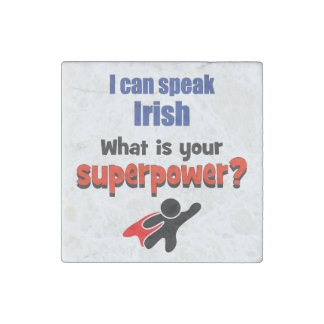 I can speak Irish. What is your superpower? Stone Magnet