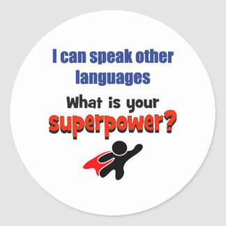 I can speak other languages. What your superpower? Classic Round Sticker