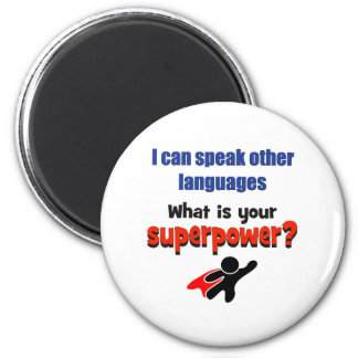 I can speak other languages. What your superpower? Magnet
