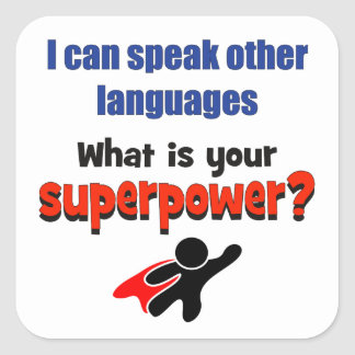 I can speak other languages. What your superpower? Square Sticker
