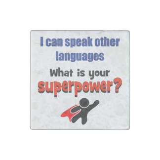 I can speak other languages. What your superpower? Stone Magnet