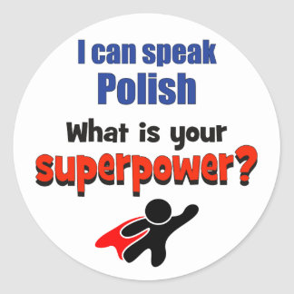 I can speak Polish. What is your superpower? Classic Round Sticker