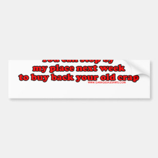 I Can Stop By My Place Next Week To Buy Back Your Bumper Sticker