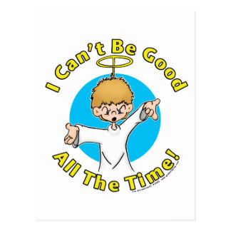 I Can t Be Good All The Time Post Card