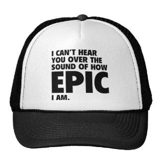 I Can't Hear You Over The Sound Of How Epic I Am Trucker Hat