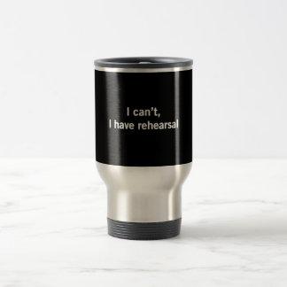I Can't, I Have Rehearsal Travel Mug