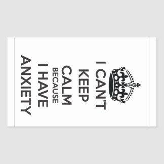 I Can t Keep Calm Because I Have Anxiety Stickers