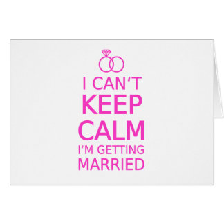 I can t keep calm I m getting married Greeting Cards