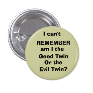 I can t REMEMBER am I the Good Twin Or the Pinback Buttons