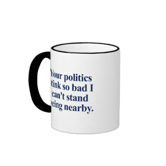 I can t stand your politics mug