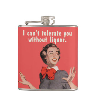 I can t tolerate you without liquor hip flasks