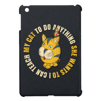 I Can Teach My Cat to Do Anything iPad Mini Cases
