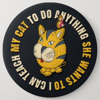 I Can Teach My Cat to Do Anything Pinback Button