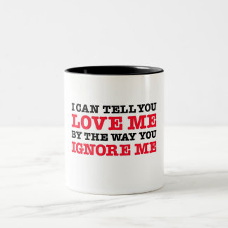 I Can Tell You Love (by how you ignore me) Two-Tone Coffee Mug