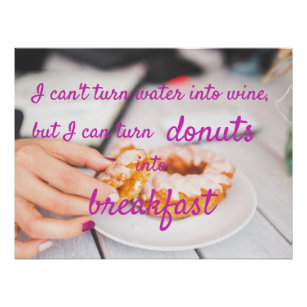 I Can Turn Donuts Into Breakfast Poster