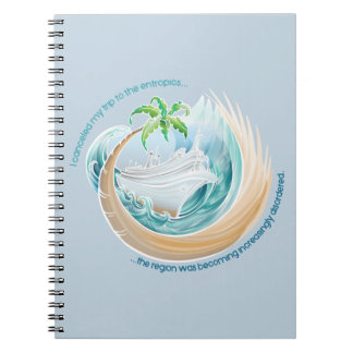 I cancelled my trip to the entropics... notebook