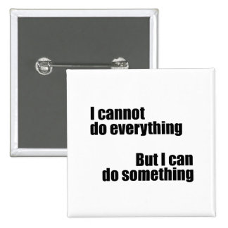 I cannot do everything, but I can do something Pin