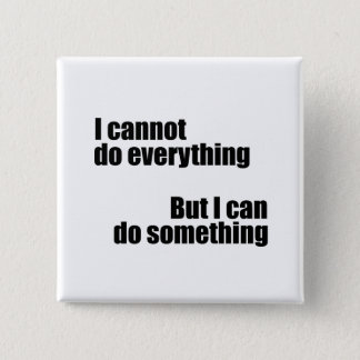 I cannot do everything, but I can do something Pinback Button