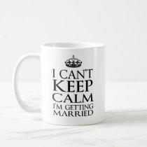 I Cannot Keep Calm I Am Getting Married Coffee Mug