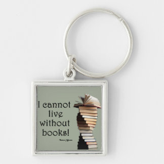 I cannot live without books. keychain