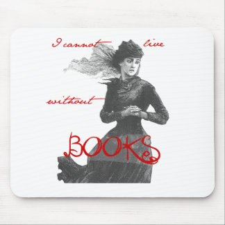 I Cannot Live Without Books Mouse Pad