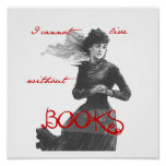 I cannot Live without Books Posters