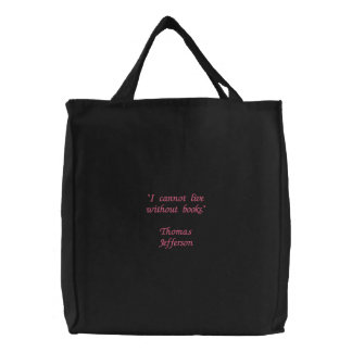 """I cannot live without books.""Thomas Jefferson Embroidered Tote Bag"