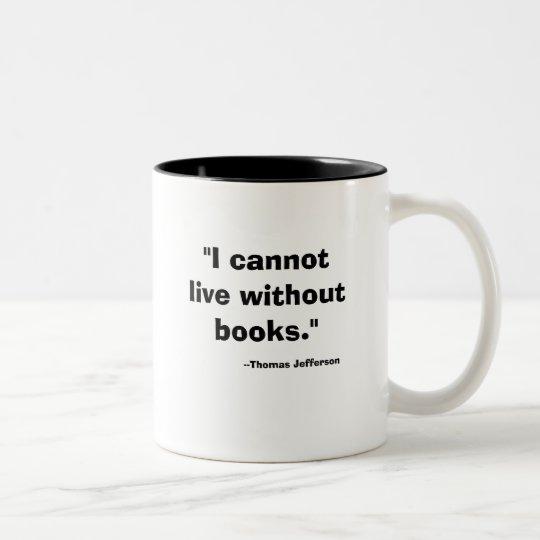 """I cannot live without books."", --Thomas Jefferson Two-Tone Coffee Mug"