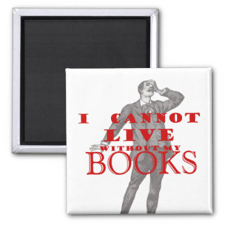I cannot live without my books - male 2 inch square magnet