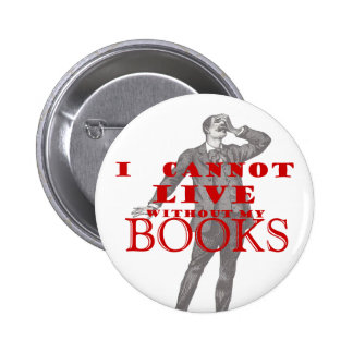 I cannot live without my books - male pinback button