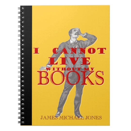 I cannot live without my books - man