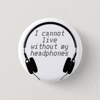 I cannot live without my headphones Button