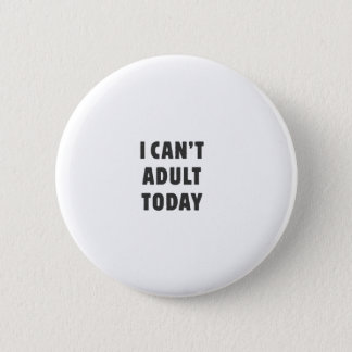 I can't Adult today Button