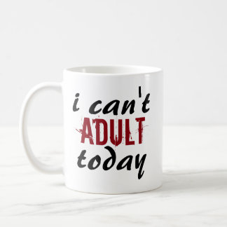 I Can't Adult Today Cute Funny Trendy Text Coffee Mug