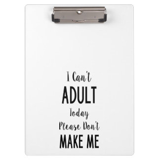 I Can't Adult Today - Funny Quote, Humor Clipboard