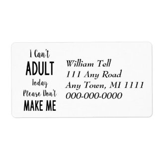 I Can't Adult Today - Funny Quote, Humor Shipping Label