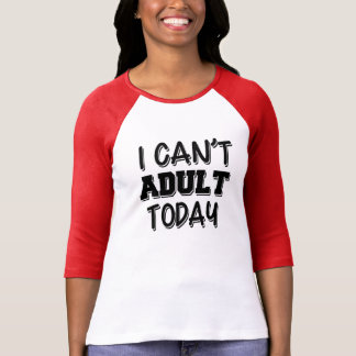 I Can't Adult today funny saying lazy tired T-Shirt