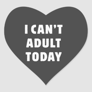 I can't Adult today Heart Sticker
