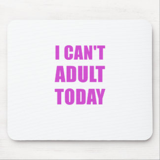 I Cant Adult Today Mouse Pad