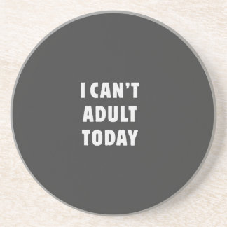 I can't Adult today Sandstone Coaster