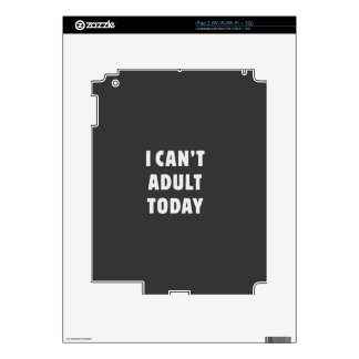 I can't Adult today Skins For The iPad 2
