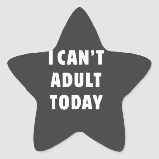 I can't Adult today Star Sticker
